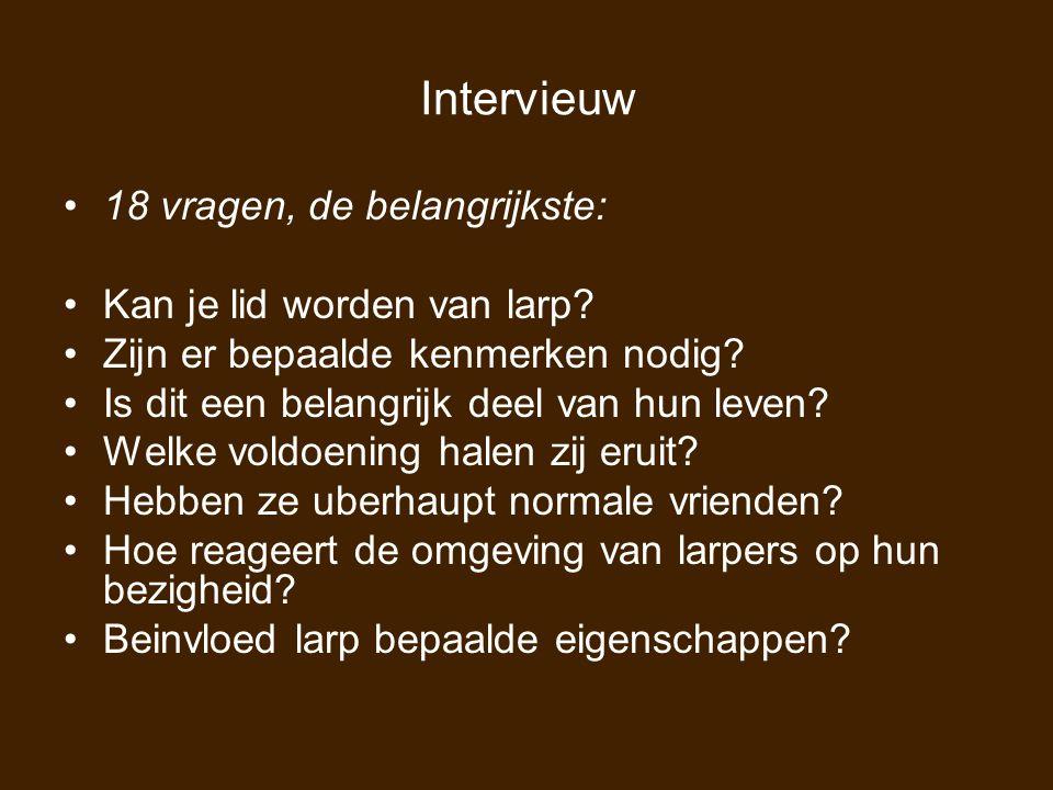 Intervieuw 18 vragen, de belangrijkste: Kan je lid worden van larp? Zijn er bepaalde kenmerken nodig? Is dit een belangrijk deel van hun leven? Welke