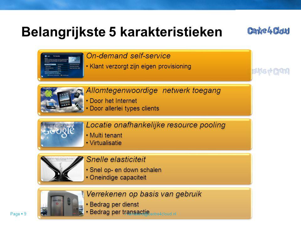 Page  9 Belangrijkste 5 karakteristieken On-demand self-service Klant verzorgt zijn eigen provisioning Allomtegenwoordige netwerk toegang Door het In