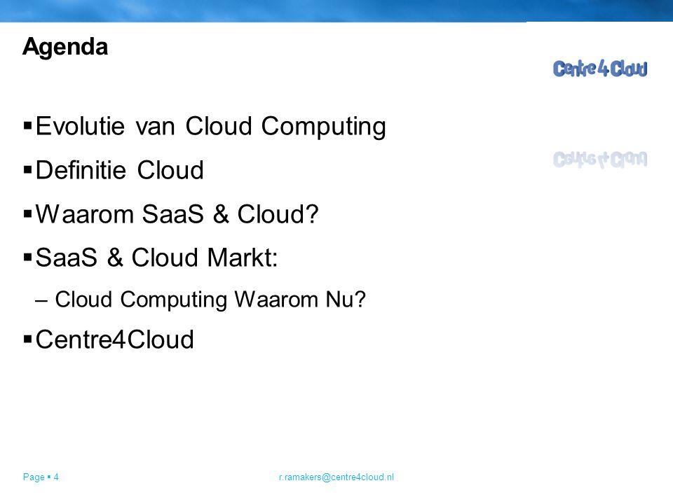Page  5 Evolution of cloud computing MainframeMini computerWorkstationPC NetbooksSmart phonesGame consoles Cloud r.ramakers@centre4cloud.nl