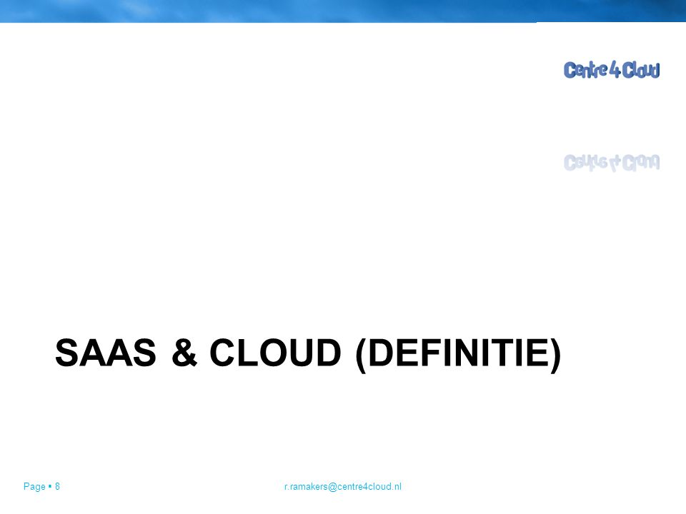 Page  8 SAAS & CLOUD (DEFINITIE) r.ramakers@centre4cloud.nl