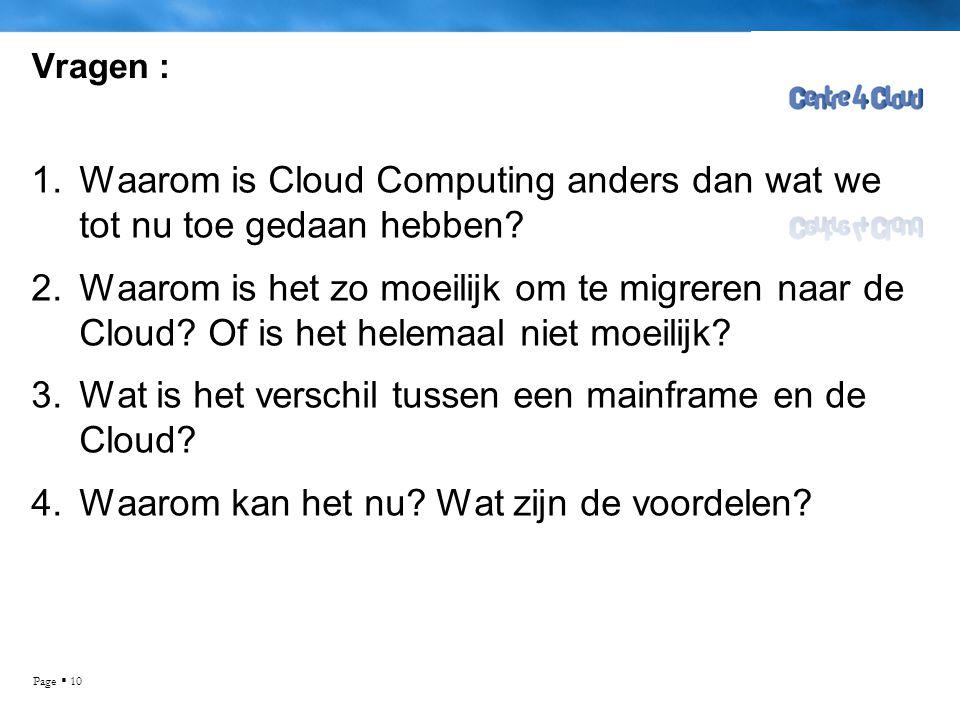 Page  10 Vragen : 1.Waarom is Cloud Computing anders dan wat we tot nu toe gedaan hebben.