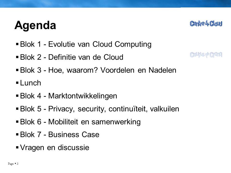 Page  3 Agenda  Blok 1 - Evolutie van Cloud Computing  Blok 2 - Definitie van de Cloud  Blok 3 - Hoe, waarom.