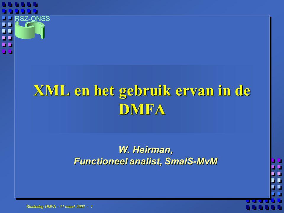RSZ-ONSS Studiedag DMFA - 11 maart 2002 - 1 XML en het gebruik ervan in de DMFA W. Heirman, Functioneel analist, SmalS-MvM