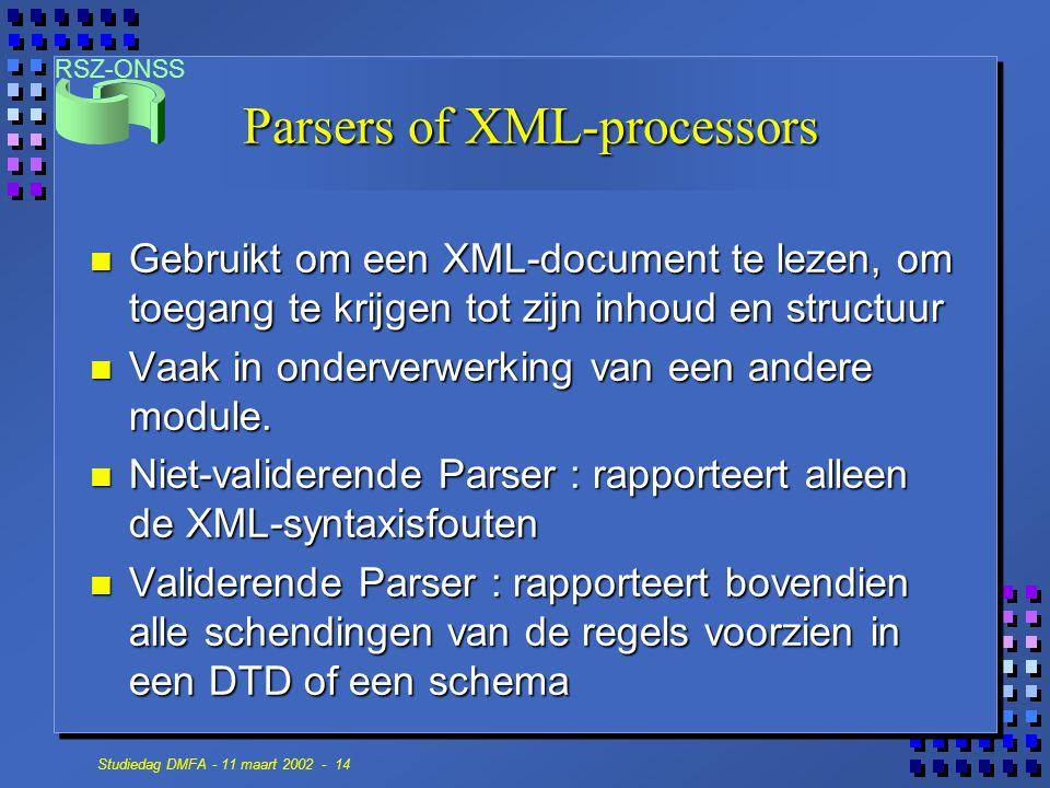 RSZ-ONSS Studiedag DMFA - 11 maart 2002 - 14 Parsers of XML-processors n Gebruikt om een XML-document te lezen, om toegang te krijgen tot zijn inhoud en structuur n Vaak in onderverwerking van een andere module.