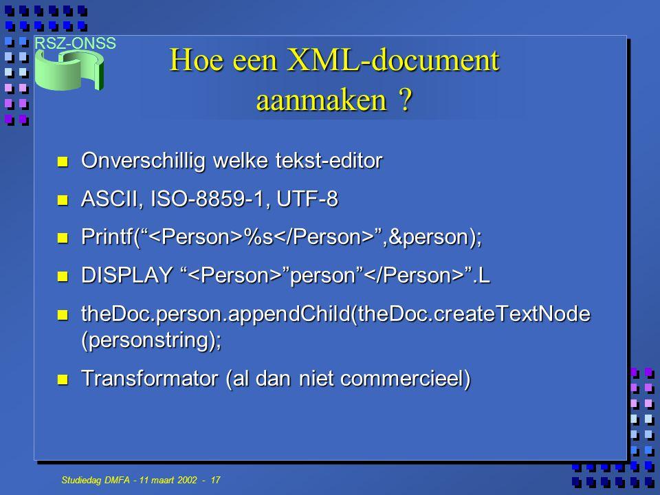 "RSZ-ONSS Studiedag DMFA - 11 maart 2002 - 17 Hoe een XML-document aanmaken ? n Onverschillig welke tekst-editor n ASCII, ISO-8859-1, UTF-8 n Printf("""