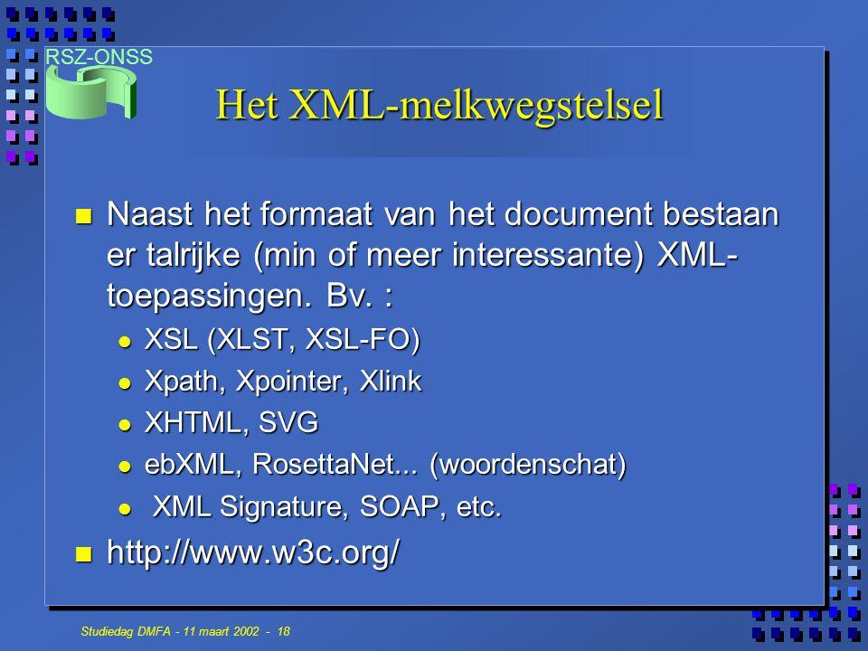 RSZ-ONSS Studiedag DMFA - 11 maart 2002 - 18 Het XML-melkwegstelsel n Naast het formaat van het document bestaan er talrijke (min of meer interessante) XML- toepassingen.