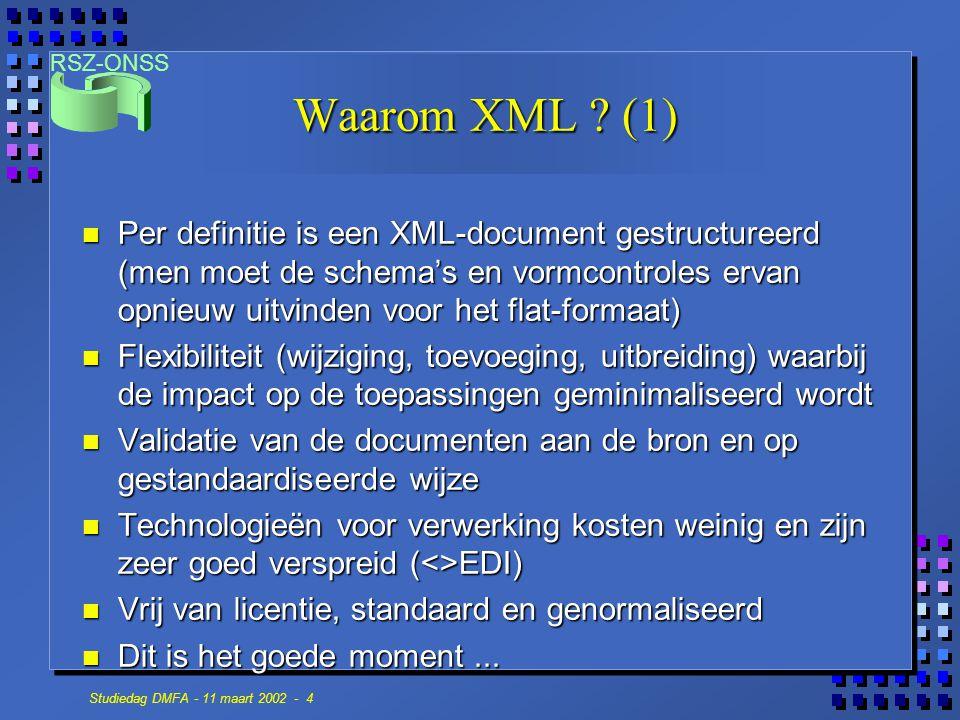 RSZ-ONSS Studiedag DMFA - 11 maart 2002 - 4 Waarom XML ? (1) n Per definitie is een XML-document gestructureerd (men moet de schema's en vormcontroles