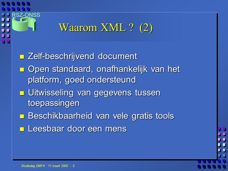 RSZ-ONSS Studiedag DMFA - 11 maart 2002 - 5 Waarom XML ? (2) n Zelf-beschrijvend document n Open standaard, onafhankelijk van het platform, goed onder