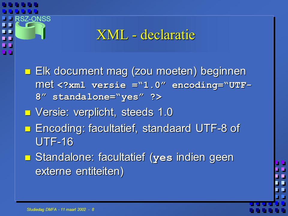 RSZ-ONSS Studiedag DMFA - 11 maart 2002 - 8 XML - declaratie Elk document mag (zou moeten) beginnen met Elk document mag (zou moeten) beginnen met n V