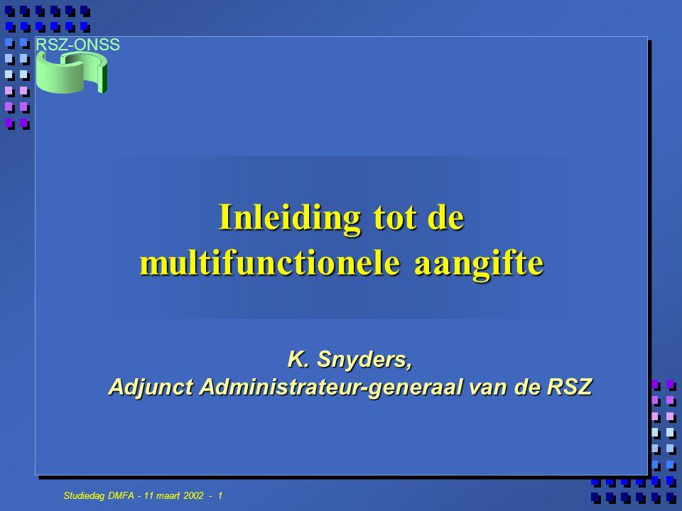 RSZ-ONSS Studiedag DMFA - 11 maart 2002 - 1 Inleiding tot de multifunctionele aangifte K. Snyders, Adjunct Administrateur-generaal van de RSZ