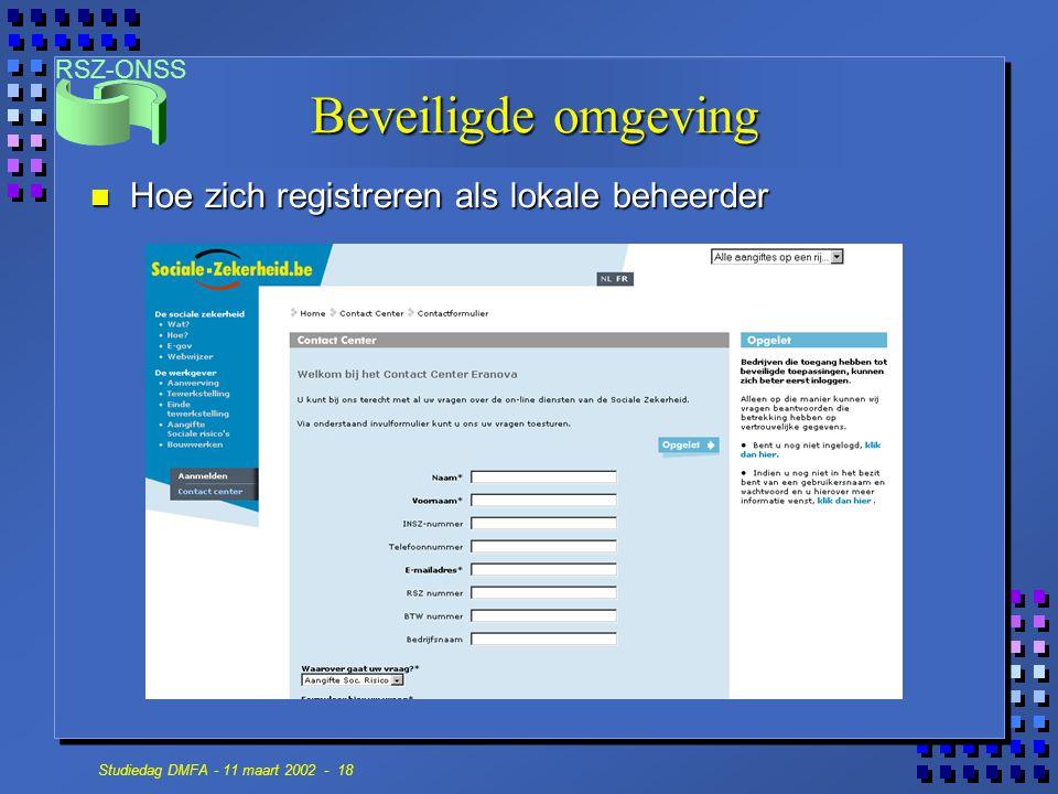 RSZ-ONSS Studiedag DMFA - 11 maart 2002 - 18 n Hoe zich registreren als lokale beheerder Beveiligde omgeving