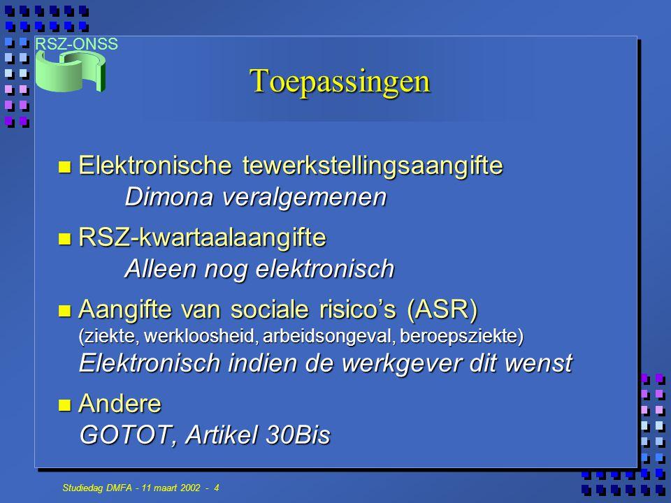 RSZ-ONSS Studiedag DMFA - 11 maart 2002 - 4 Toepassingen n Elektronische tewerkstellingsaangifte Dimona veralgemenen n RSZ-kwartaalaangifte Alleen nog