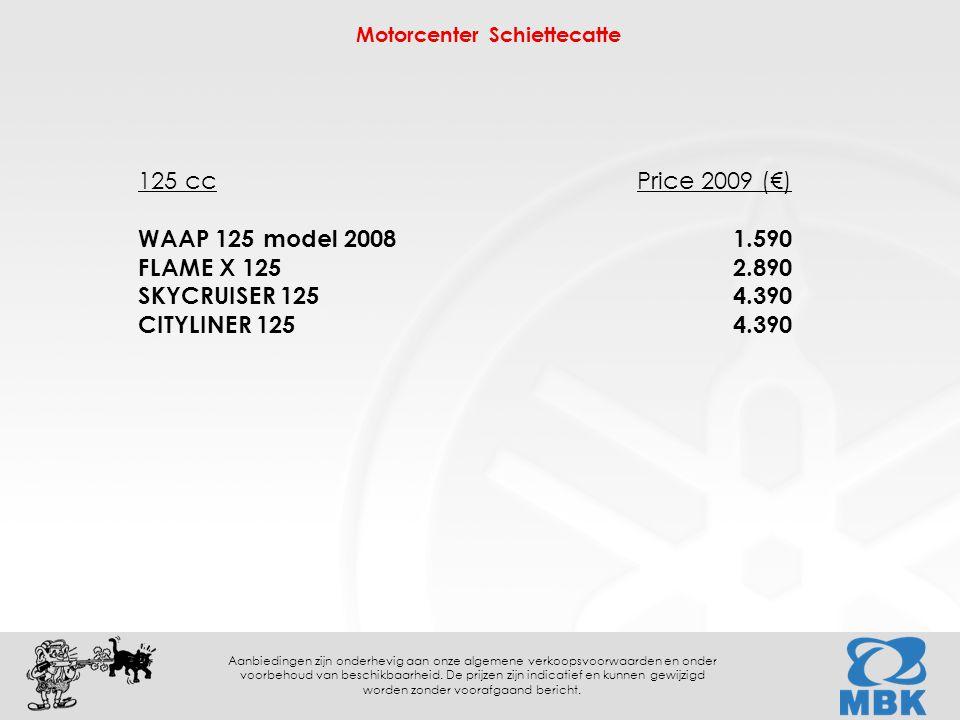Motorcenter Schiettecatte Aanbiedingen zijn onderhevig aan onze algemene verkoopsvoorwaarden en onder voorbehoud van beschikbaarheid. De prijzen zijn