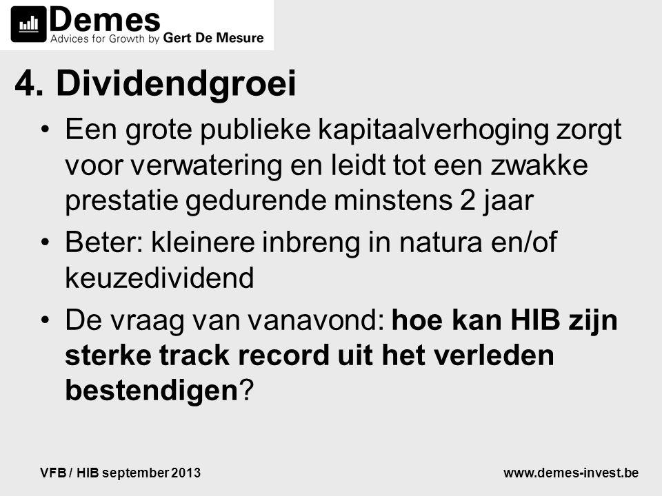 www.demes-invest.beVFB / HIB september 2013 4. Dividendgroei Een grote publieke kapitaalverhoging zorgt voor verwatering en leidt tot een zwakke prest