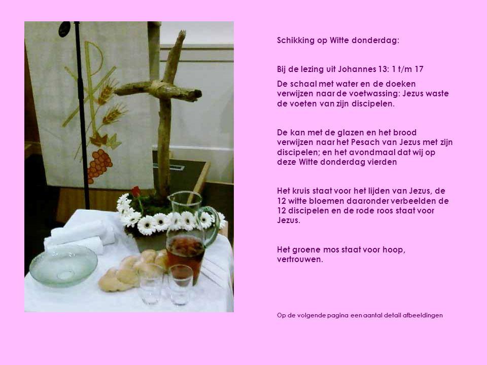 Schikking op Witte donderdag: Bij de lezing uit Johannes 13: 1 t/m 17 De schaal met water en de doeken verwijzen naar de voetwassing: Jezus waste de v