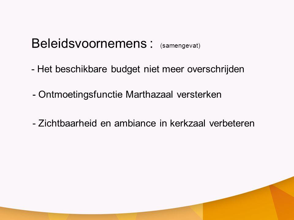 Beleidsvoornemens : (samengevat) - Het beschikbare budget niet meer overschrijden - Ontmoetingsfunctie Marthazaal versterken - Zichtbaarheid en ambian