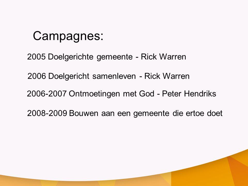 Campagnes: 2005 Doelgerichte gemeente - Rick Warren 2006 Doelgericht samenleven - Rick Warren 2008-2009 Bouwen aan een gemeente die ertoe doet 2006-20