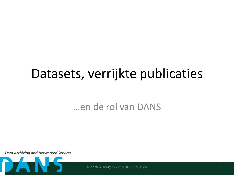 Over DANS Data Archiving and Networked Services – Instituut van de KNAW en NWO – Missie – Afdelingen Archief & Beschikbaarstelling Infrastructuur Software ontwikkeling Maarten Hoogerwerf, 9-10-2009, NVB2