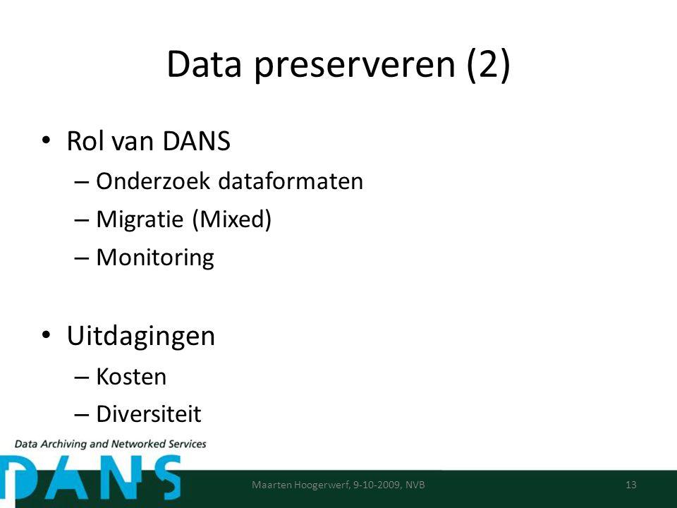 Data preserveren (2) Rol van DANS – Onderzoek dataformaten – Migratie (Mixed) – Monitoring Uitdagingen – Kosten – Diversiteit Maarten Hoogerwerf, 9-10-2009, NVB13
