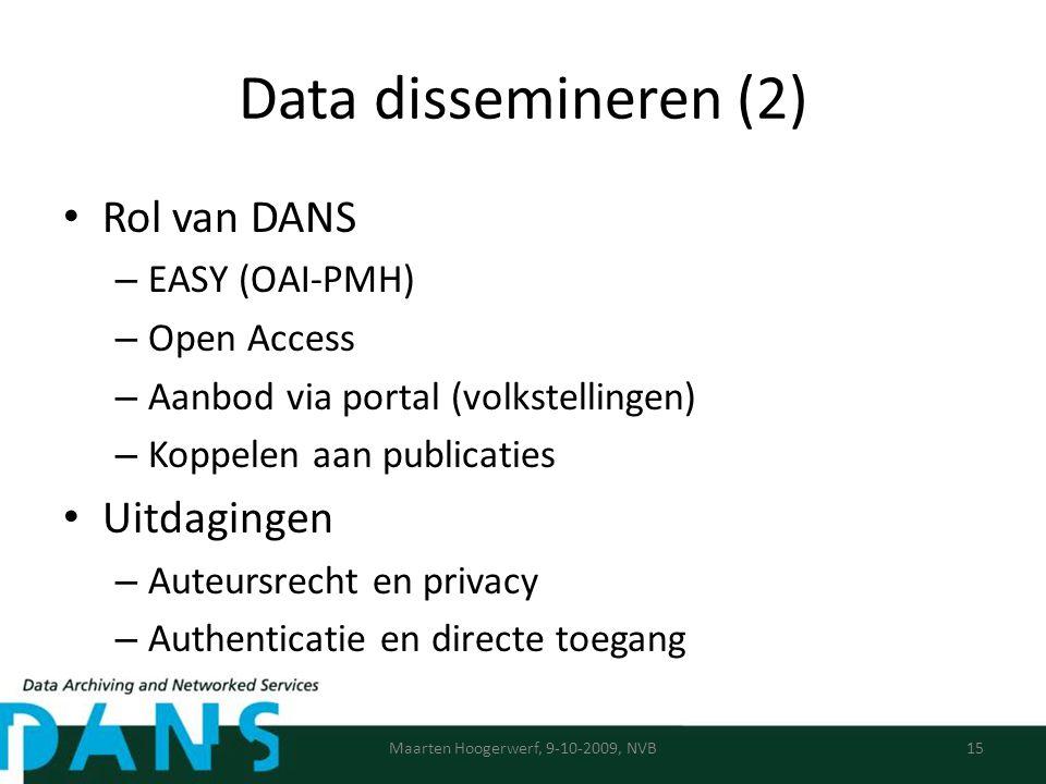 Data dissemineren (2) Rol van DANS – EASY (OAI-PMH) – Open Access – Aanbod via portal (volkstellingen) – Koppelen aan publicaties Uitdagingen – Auteursrecht en privacy – Authenticatie en directe toegang Maarten Hoogerwerf, 9-10-2009, NVB15