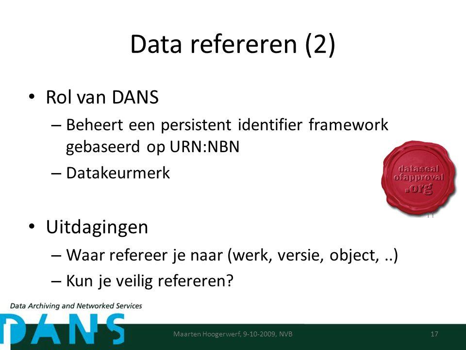 Data refereren (2) Rol van DANS – Beheert een persistent identifier framework gebaseerd op URN:NBN – Datakeurmerk Uitdagingen – Waar refereer je naar (werk, versie, object,..) – Kun je veilig refereren.