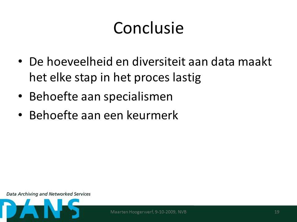 Conclusie De hoeveelheid en diversiteit aan data maakt het elke stap in het proces lastig Behoefte aan specialismen Behoefte aan een keurmerk Maarten Hoogerwerf, 9-10-2009, NVB19