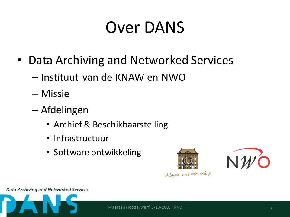 Over DANS Data Archiving and Networked Services – Instituut van de KNAW en NWO – Missie – Afdelingen Archief & Beschikbaarstelling Infrastructuur Software ontwikkeling Maarten Hoogerwerf, 9-10-2009, NVB2