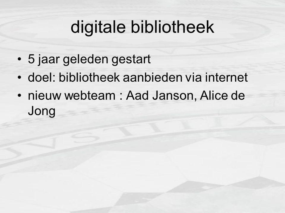 digitale bibliotheek 5 jaar geleden gestart doel: bibliotheek aanbieden via internet nieuw webteam : Aad Janson, Alice de Jong