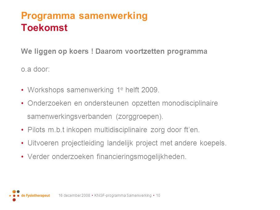 16 december 2008 KNGF-programma Samenwerking 10 Programma samenwerking Toekomst We liggen op koers .