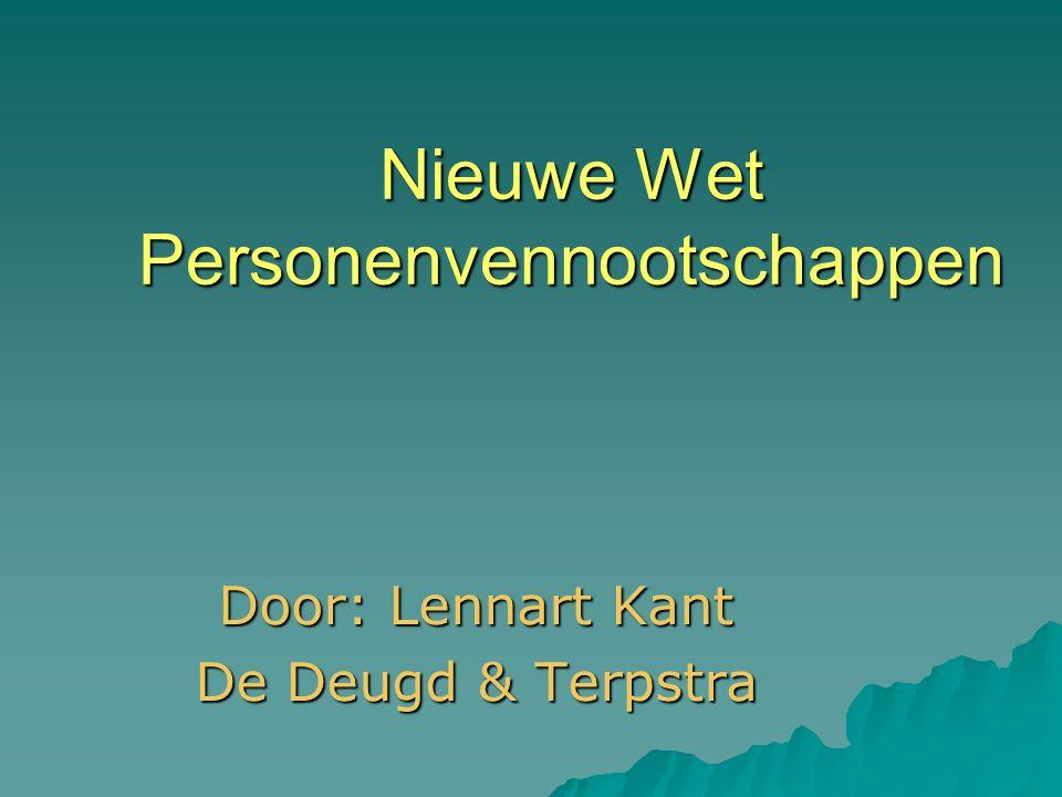 Nieuwe Wet Personenvennootschappen Door: Lennart Kant De Deugd & Terpstra