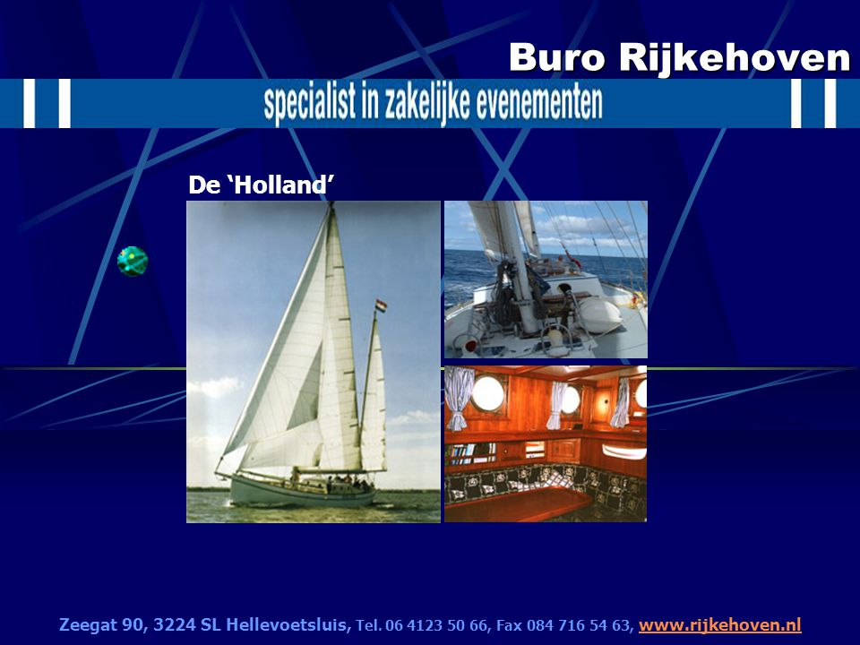 Buro Rijkehoven De 'Holland' Zeegat 90, 3224 SL Hellevoetsluis, Tel. 06 4123 50 66, Fax 084 716 54 63, www.rijkehoven.nl www.rijkehoven.nl