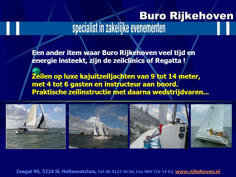 Buro Rijkehoven Een ander item waar Buro Rijkehoven veel tijd en energie insteekt, zijn de zeilclinics of Regatta ! Zeilen op luxe kajuitzeiljachten v
