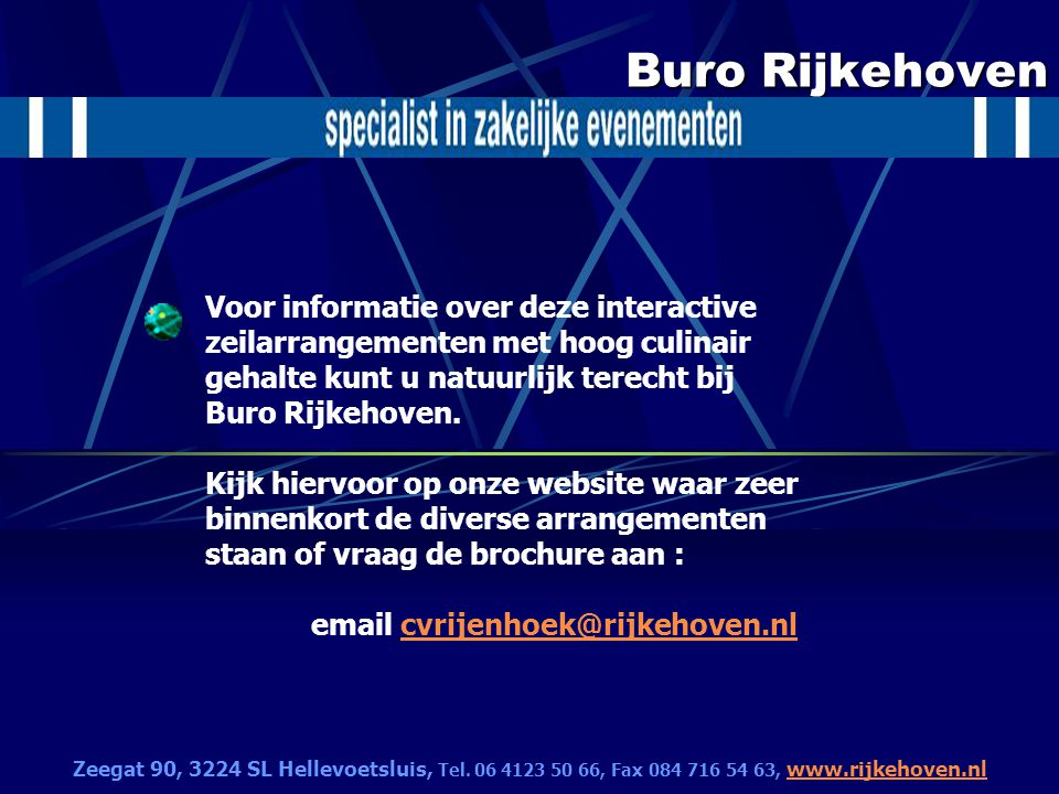 Buro Rijkehoven Zeegat 90, 3224 SL Hellevoetsluis, Tel. 06 4123 50 66, Fax 084 716 54 63, www.rijkehoven.nl www.rijkehoven.nl Voor informatie over dez