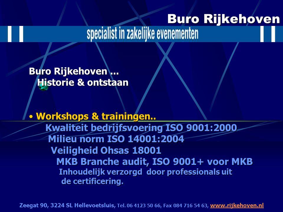 Buro Rijkehoven Buro Rijkehoven... Historie & ontstaan Workshops & trainingen.. Kwaliteit bedrijfsvoering ISO 9001:2000 Milieu norm ISO 14001:2004 Vei