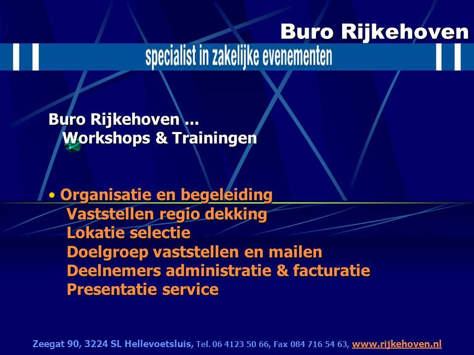 Buro Rijkehoven Buro Rijkehoven... Workshops & Trainingen Organisatie en begeleiding Vaststellen regio dekking Lokatie selectie Doelgroep vaststellen