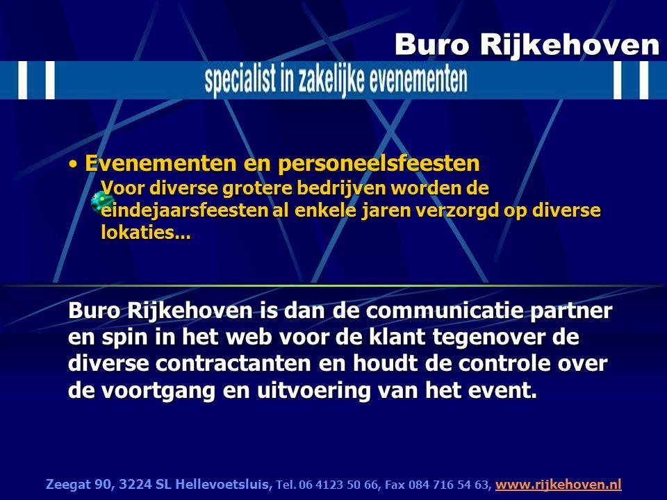 Buro Rijkehoven Evenementen en personeelsfeesten Voor diverse grotere bedrijven worden de eindejaarsfeesten al enkele jaren verzorgd op diverse lokati