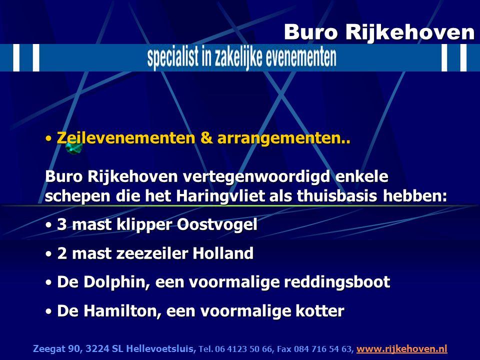 Buro Rijkehoven Zeilevenementen & arrangementen.. Buro Rijkehoven vertegenwoordigd enkele schepen die het Haringvliet als thuisbasis hebben: Zeilevene