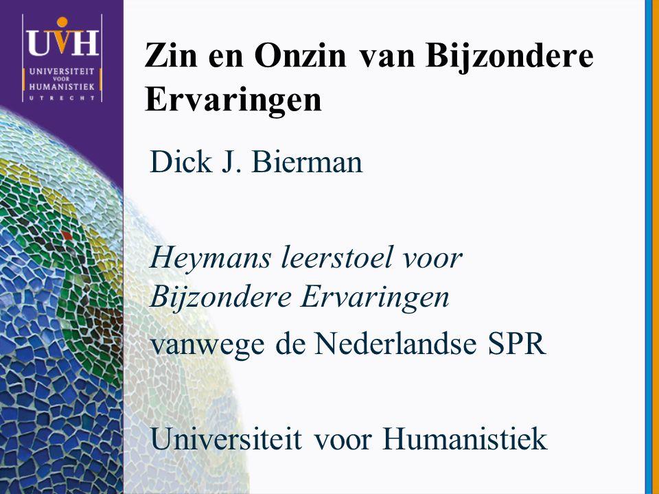 Zin en Onzin van Bijzondere Ervaringen Dick J. Bierman Heymans leerstoel voor Bijzondere Ervaringen vanwege de Nederlandse SPR Universiteit voor Human