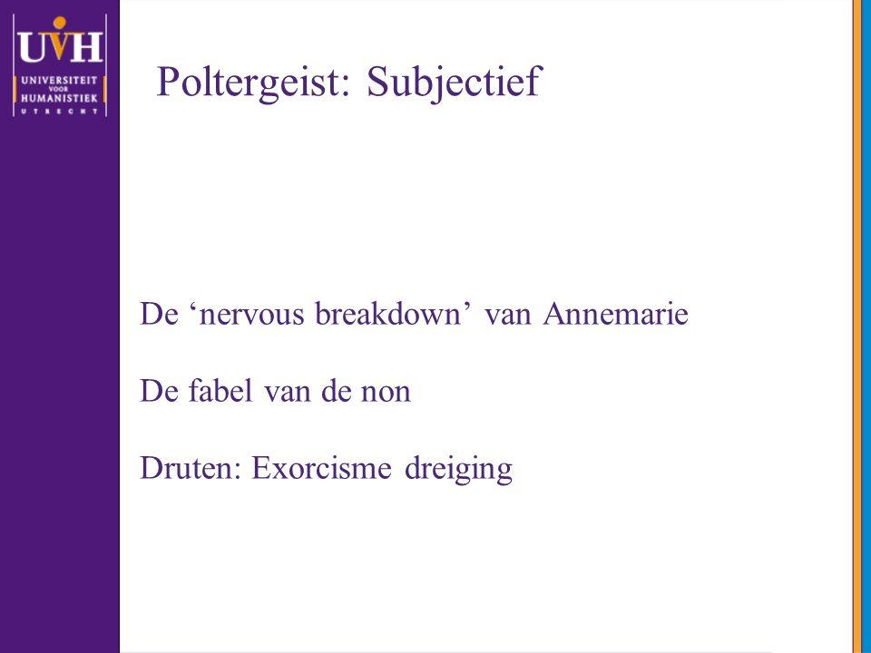 Poltergeist: Subjectief De 'nervous breakdown' van Annemarie De fabel van de non Druten: Exorcisme dreiging