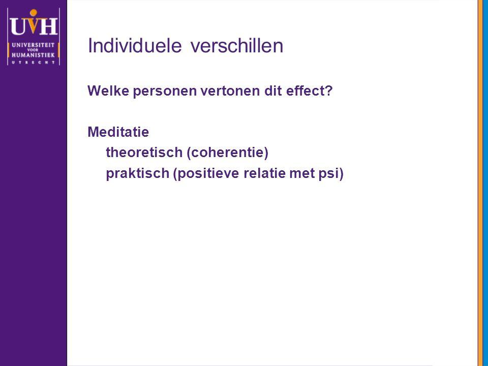 Individuele verschillen Welke personen vertonen dit effect? Meditatie theoretisch (coherentie) praktisch (positieve relatie met psi)
