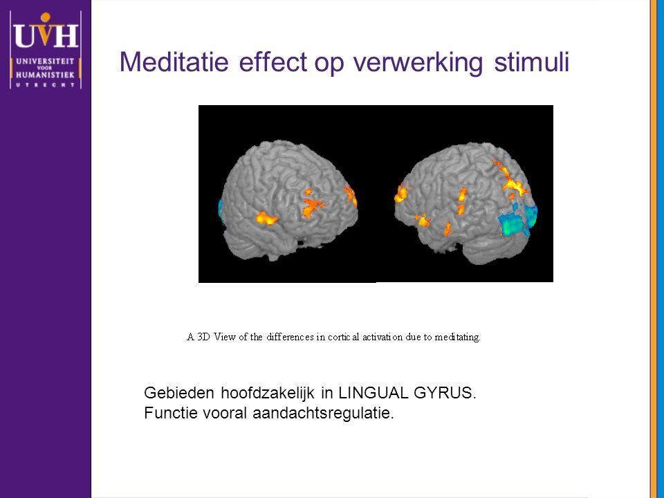 Meditatie effect op verwerking stimuli Gebieden hoofdzakelijk in LINGUAL GYRUS. Functie vooral aandachtsregulatie.