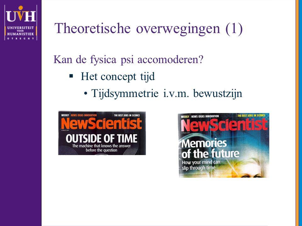 Theoretische overwegingen (1) Kan de fysica psi accomoderen?  Het concept tijd Tijdsymmetrie i.v.m. bewustzijn