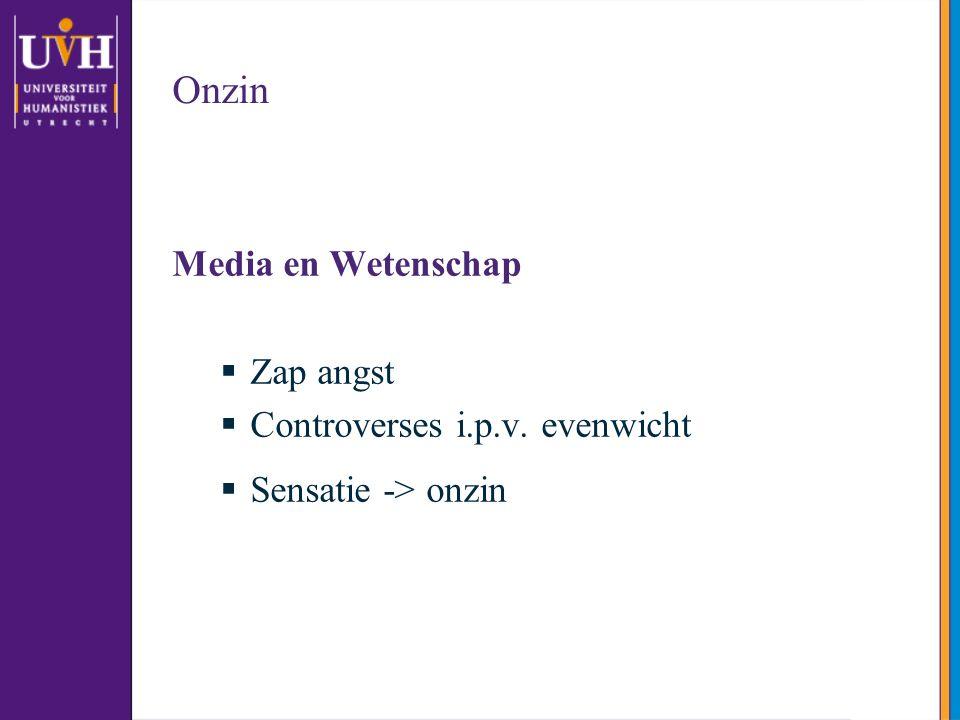 Onzin Media en Wetenschap  Zap angst  Controverses i.p.v. evenwicht  Sensatie -> onzin