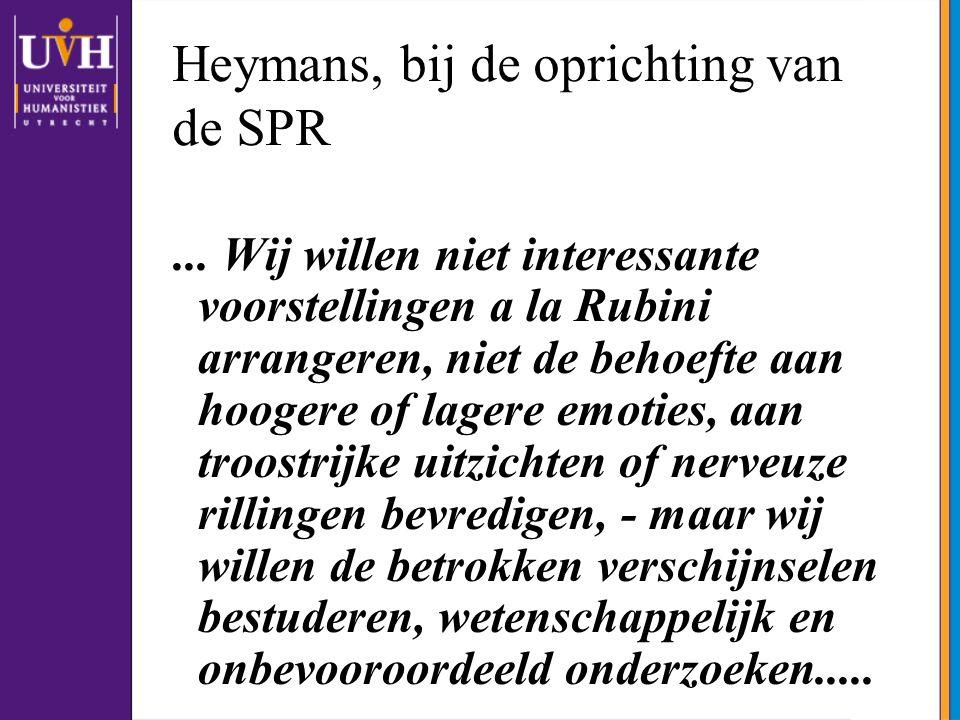 Heymans, bij de oprichting van de SPR... Wij willen niet interessante voorstellingen a la Rubini arrangeren, niet de behoefte aan hoogere of lagere em