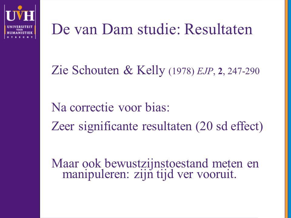 De van Dam studie: Resultaten Zie Schouten & Kelly (1978) EJP, 2, 247-290 Na correctie voor bias: Zeer significante resultaten (20 sd effect) Maar ook