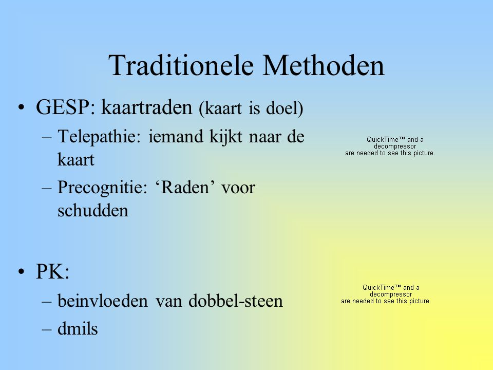 Traditionele Methoden GESP: kaartraden (kaart is doel) –Telepathie: iemand kijkt naar de kaart –Precognitie: 'Raden' voor schudden PK: –beinvloeden va