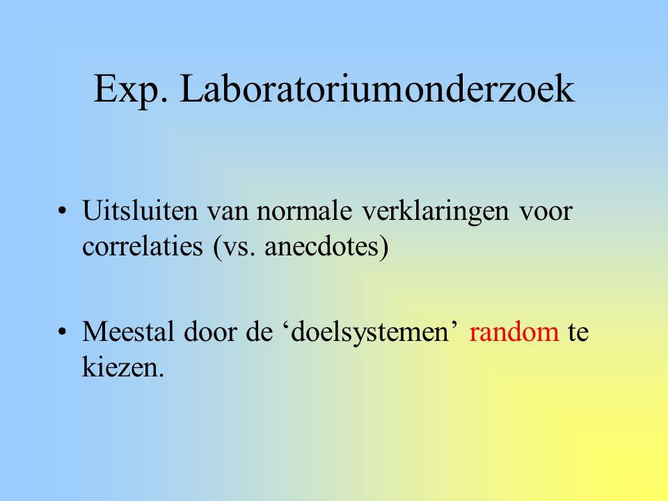 Exp. Laboratoriumonderzoek Uitsluiten van normale verklaringen voor correlaties (vs. anecdotes) Meestal door de 'doelsystemen' random te kiezen.