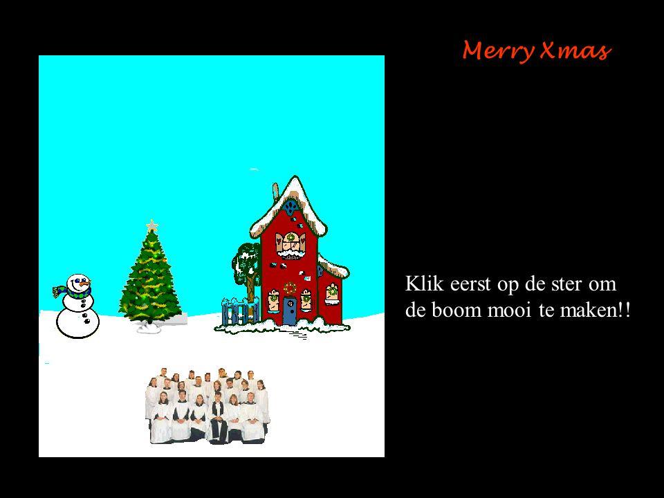 Merry Xmas Klik eerst op de ster om de boom mooi te maken!!