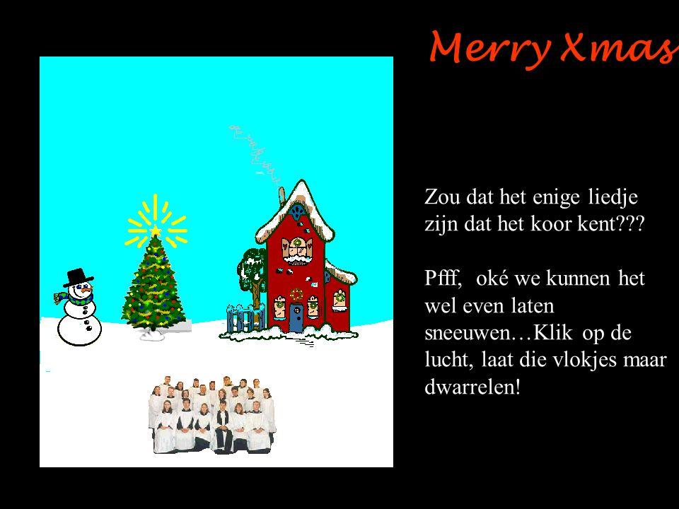 Merry Xmas Zou dat het enige liedje zijn dat het koor kent??.