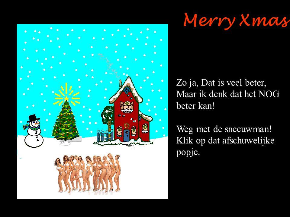 Merry Xmas Zo ja, Dat is veel beter, Maar ik denk dat het NOG beter kan.